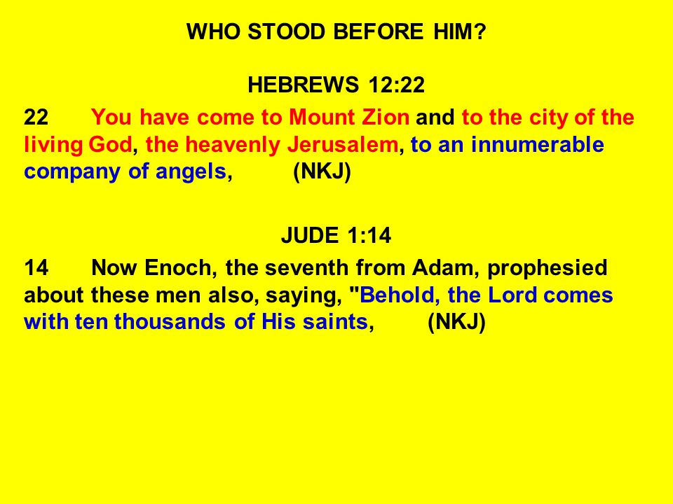 WHO STOOD BEFORE HIM HEBREWS 12:22.