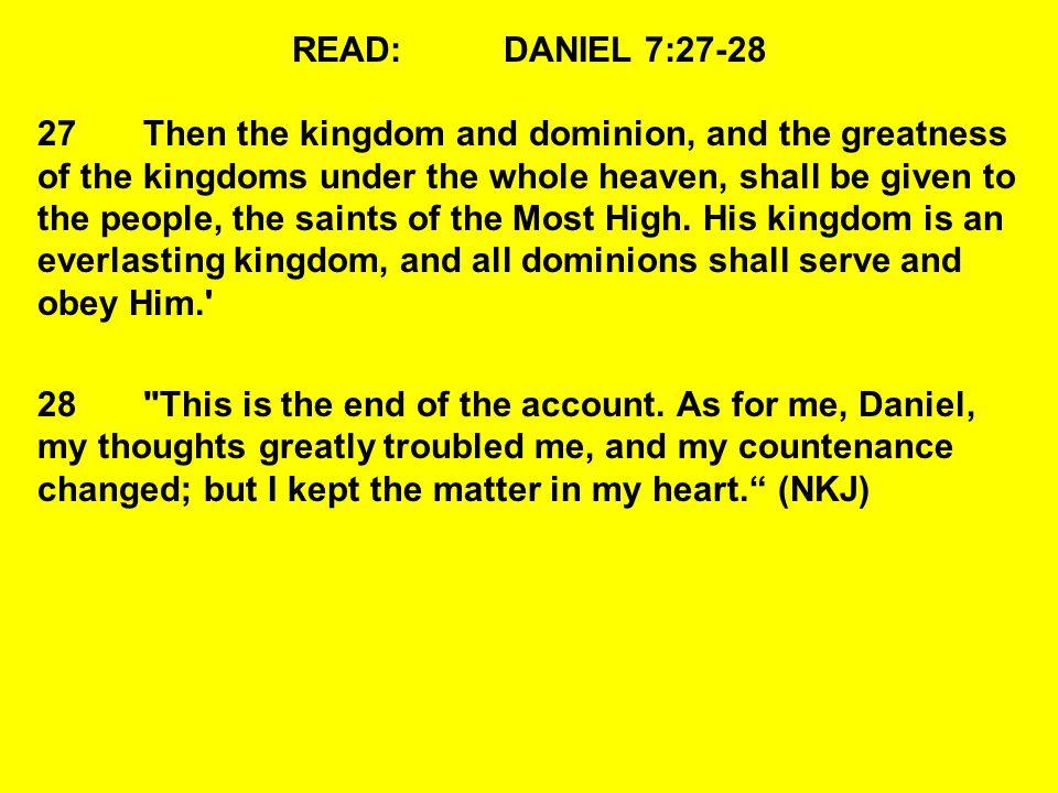 READ: DANIEL 7:27-28