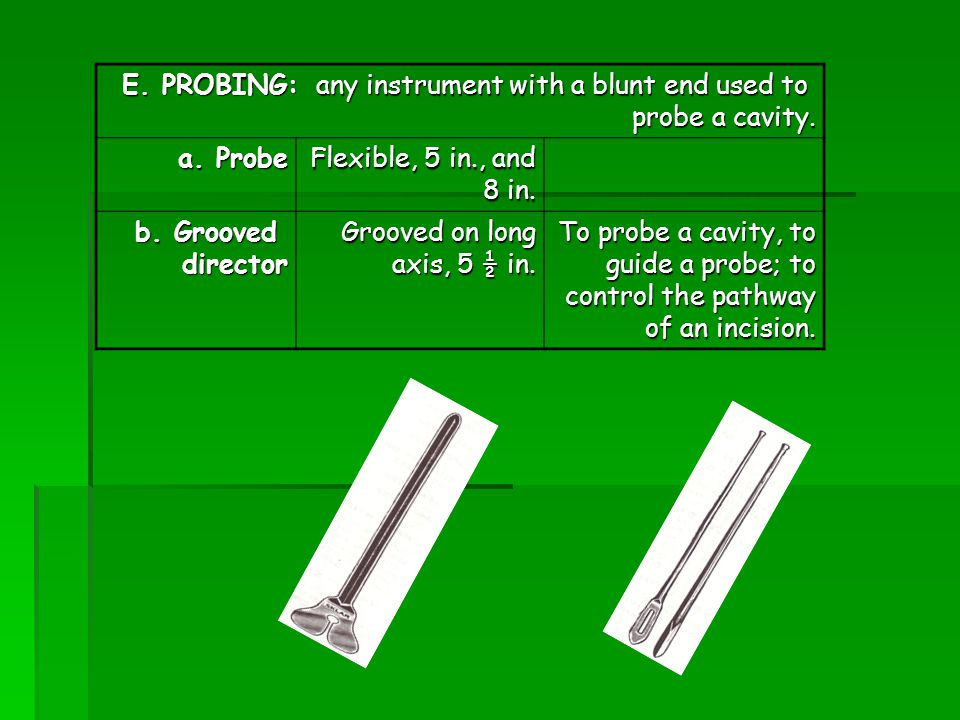 E. PROBING: any instrument with a blunt end used to