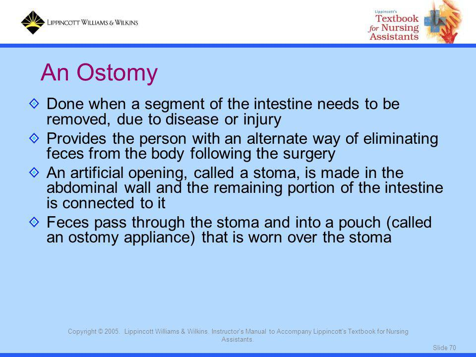 An Ostomy Done when a segment of the intestine needs to be removed, due to disease or injury.