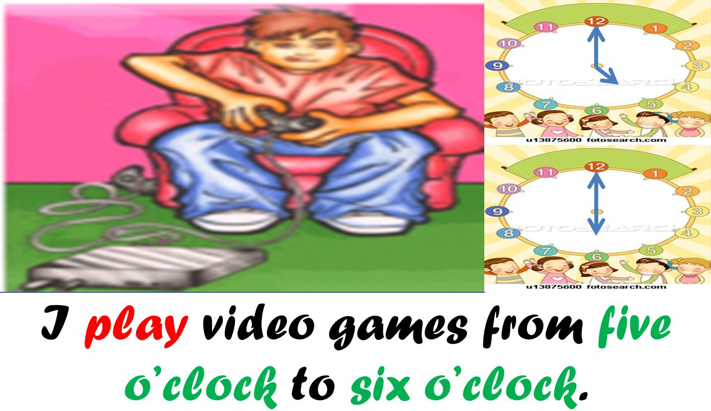 I play video games from five o'clock to six o'clock.
