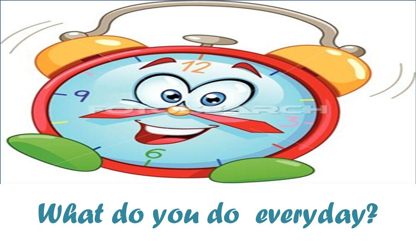 What do you do everyday