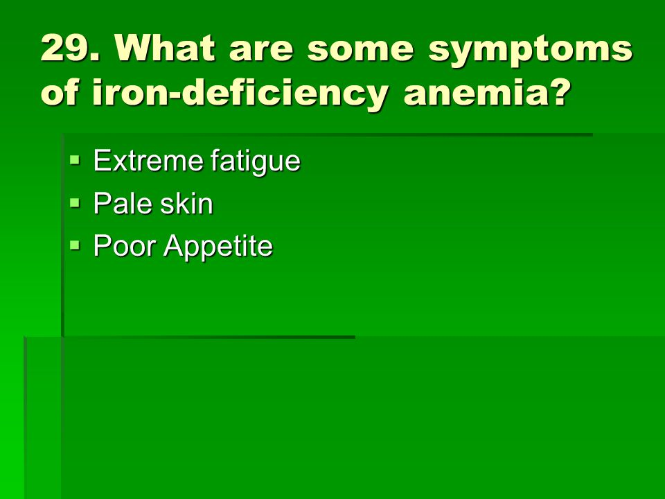 29. What are some symptoms of iron-deficiency anemia