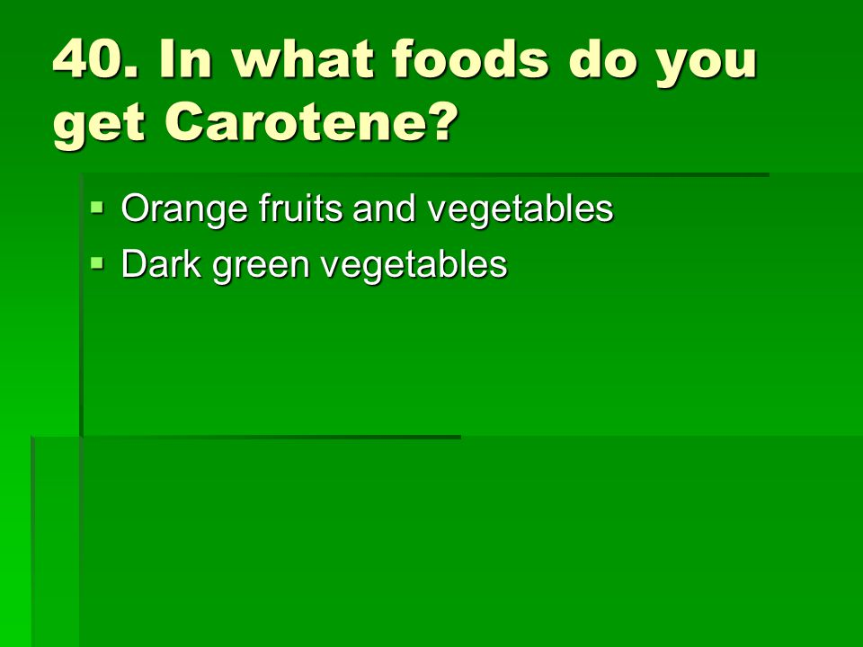 40. In what foods do you get Carotene