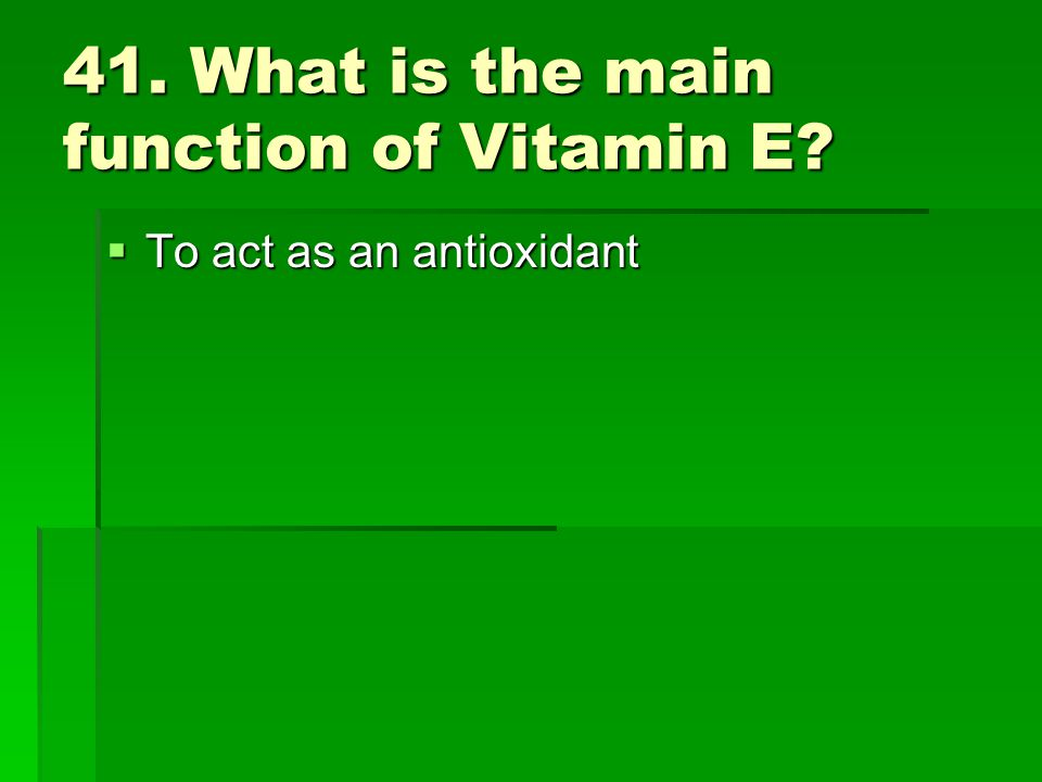 41. What is the main function of Vitamin E