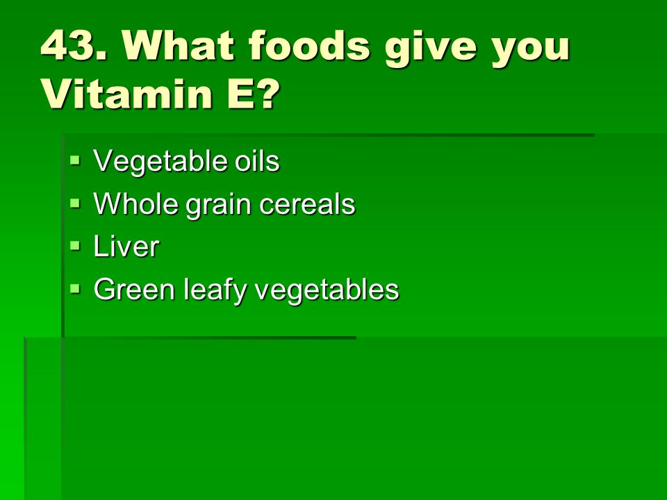 43. What foods give you Vitamin E
