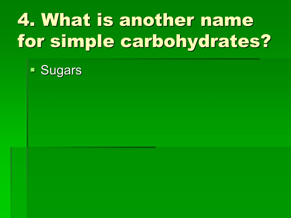 4. What is another name for simple carbohydrates