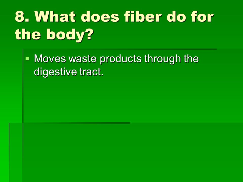 8. What does fiber do for the body