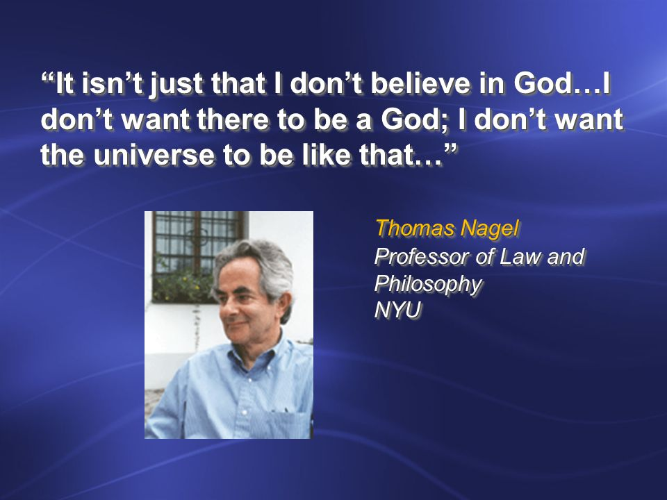 It isn't just that I don't believe in God…I don't want there to be a God; I don't want the universe to be like that…