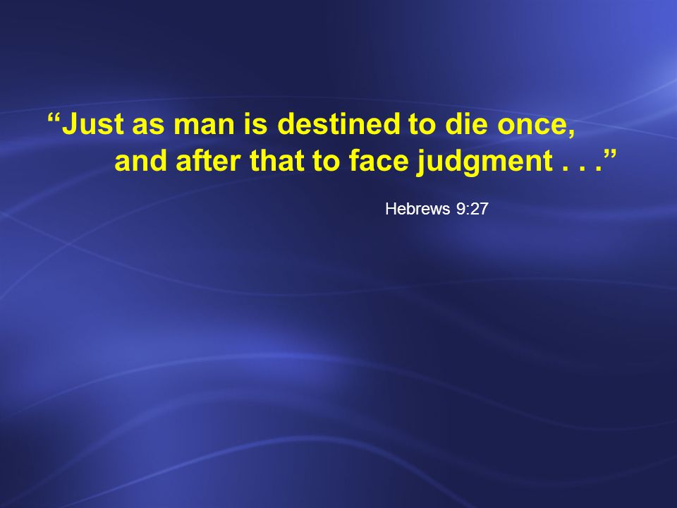 Just as man is destined to die once,