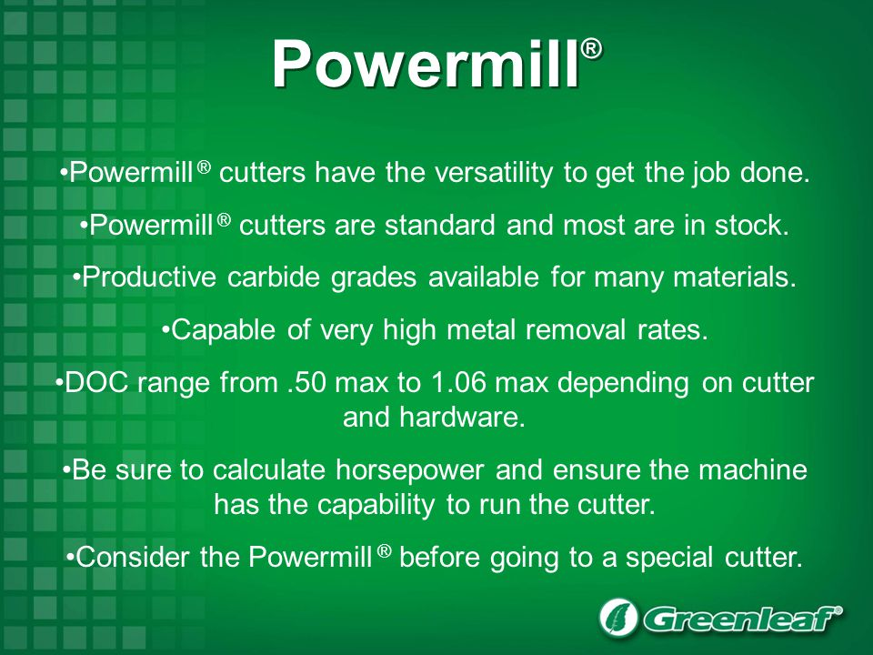 Powermill® Powermill ® cutters have the versatility to get the job done. Powermill ® cutters are standard and most are in stock.