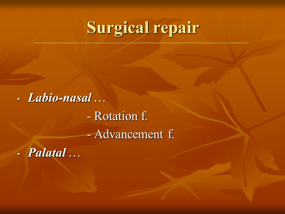 Surgical repair Labio-nasal … - Rotation f. - Advancement f. Palatal …