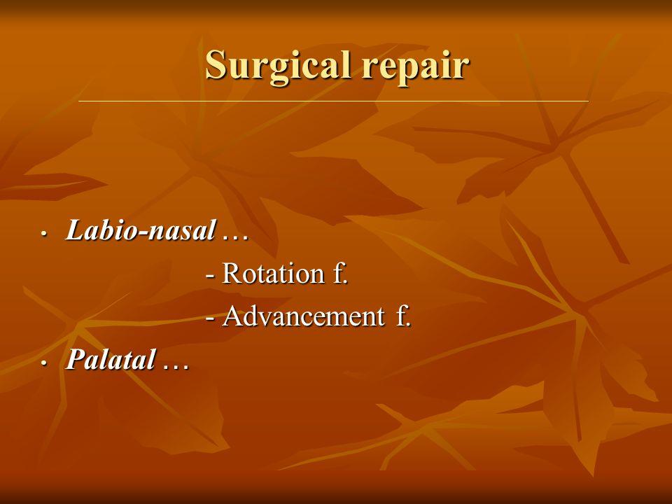 Surgical repair Labio-nasal … - Rotation f. - Advancement f. Palatal …