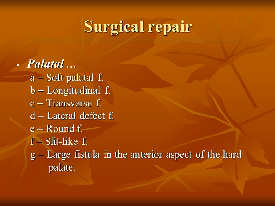 Surgical repair Palatal … a – Soft palatal f. b – Longitudinal f.