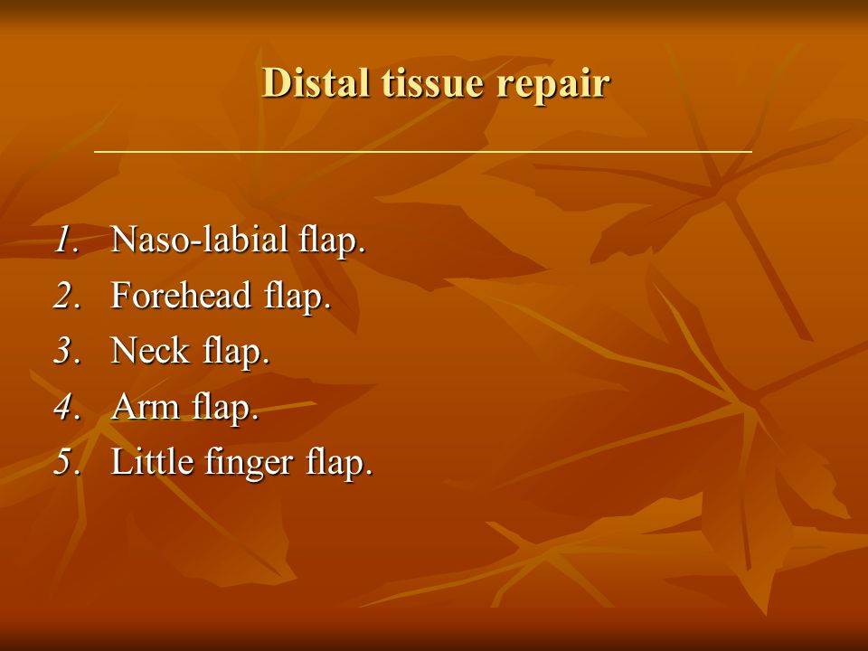 Distal tissue repair 1. Naso-labial flap. 2. Forehead flap.