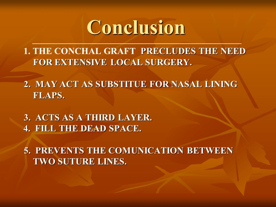 Conclusion 1. THE CONCHAL GRAFT PRECLUDES THE NEED