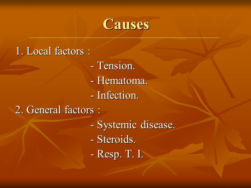 Causes 1. Local factors : - Tension. - Hematoma. - Infection.