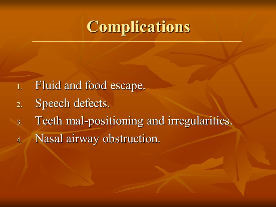 Complications Fluid and food escape. Speech defects.