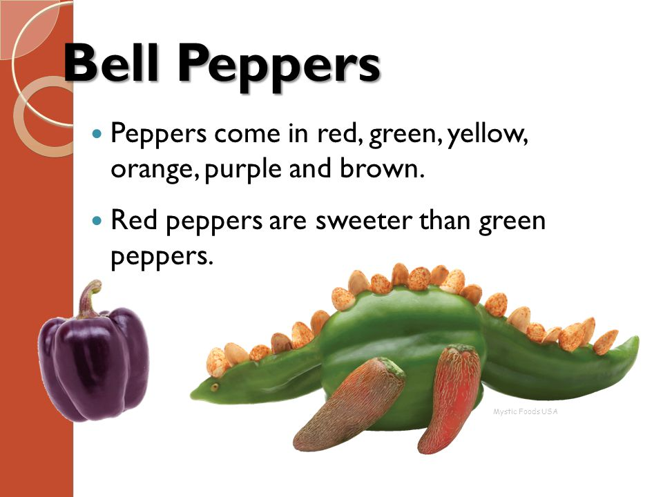 Bell Peppers Peppers come in red, green, yellow, orange, purple and brown. Red peppers are sweeter than green peppers.