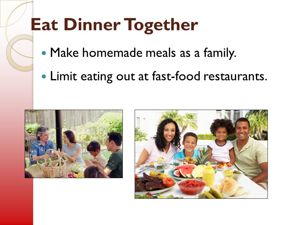 Eat Dinner Together Make homemade meals as a family.