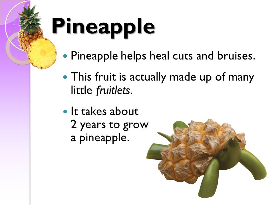 Pineapple Pineapple helps heal cuts and bruises.