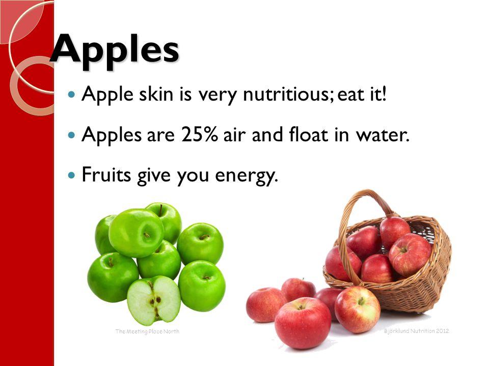 Apples Apple skin is very nutritious; eat it!