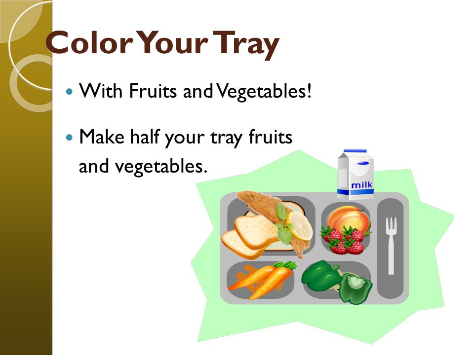 Color Your Tray With Fruits and Vegetables! Make half your tray fruits