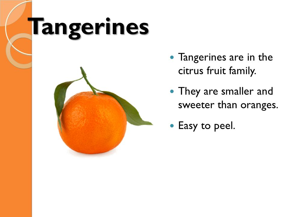 Tangerines Tangerines are in the citrus fruit family.