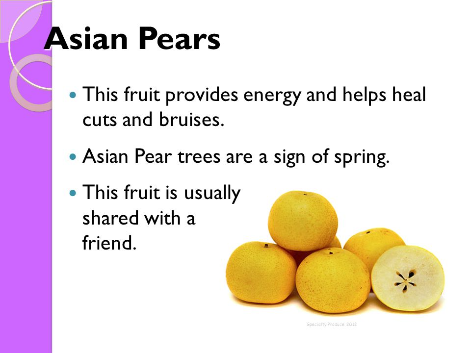 Asian Pears This fruit provides energy and helps heal cuts and bruises. Asian Pear trees are a sign of spring.