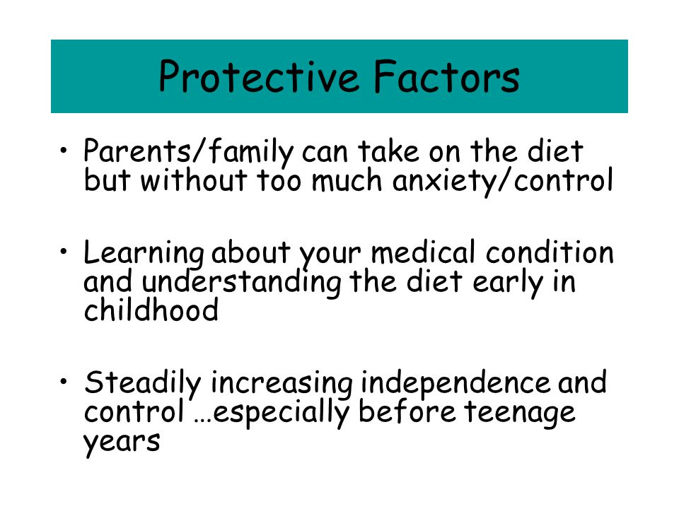 Protective Factors Parents/family can take on the diet but without too much anxiety/control.