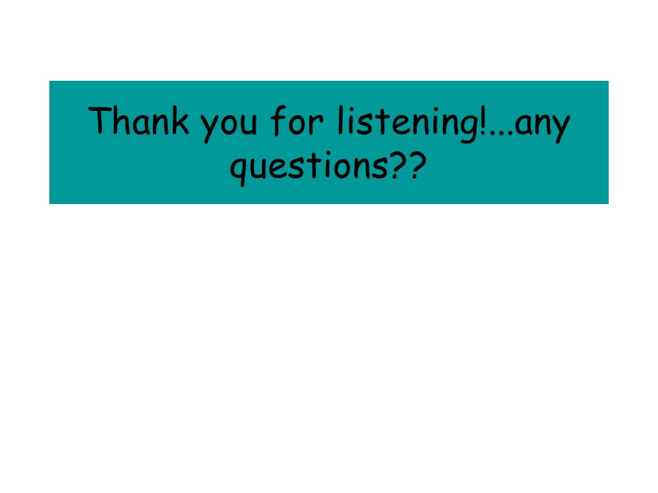 Thank you for listening!...any questions