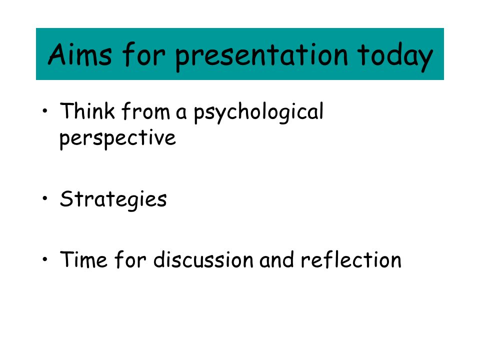 Aims for presentation today
