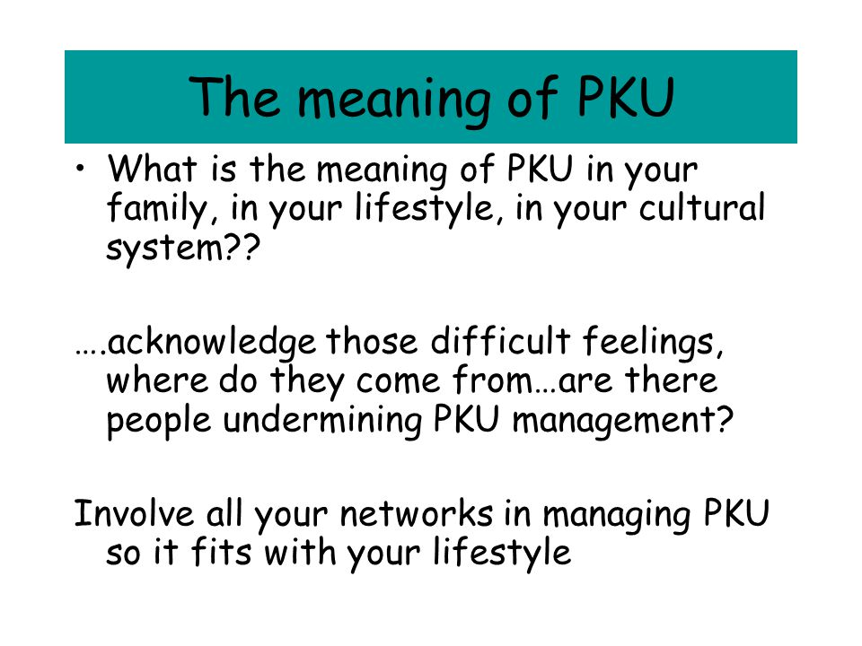 The meaning of PKU What is the meaning of PKU in your family, in your lifestyle, in your cultural system