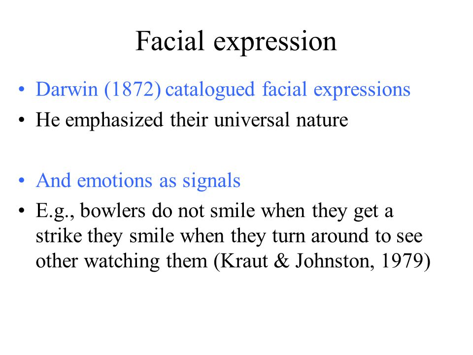 Facial expression Darwin (1872) catalogued facial expressions