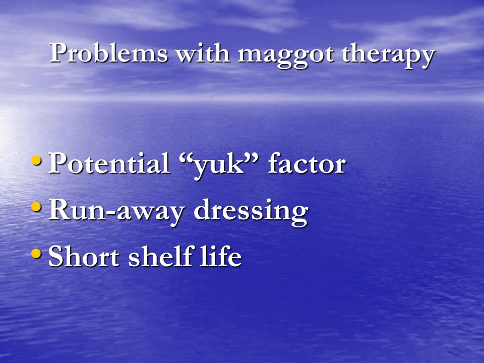 Problems with maggot therapy
