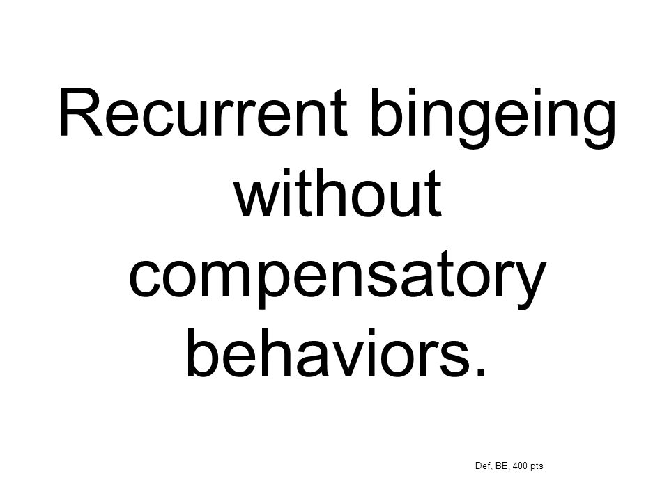Recurrent bingeing without compensatory behaviors.