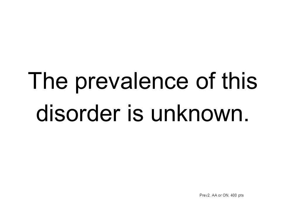 The prevalence of this disorder is unknown.
