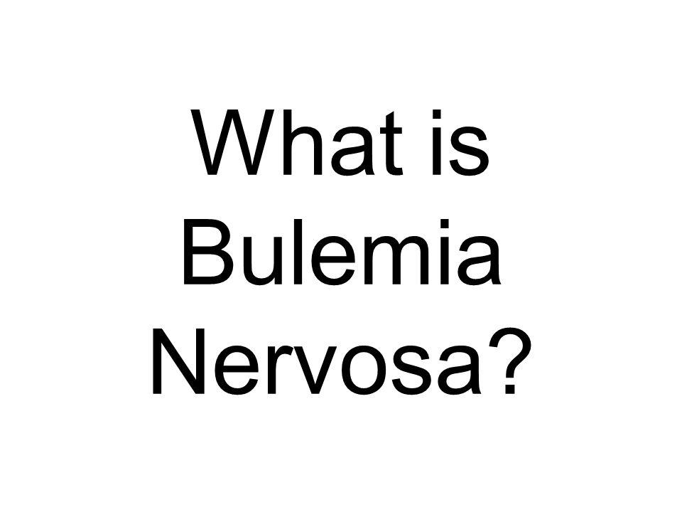 What is Bulemia Nervosa
