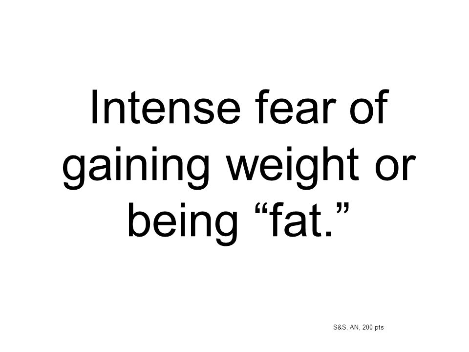 Intense fear of gaining weight or being fat.