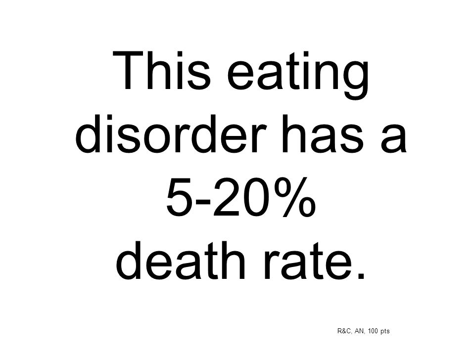 This eating disorder has a 5-20% death rate.