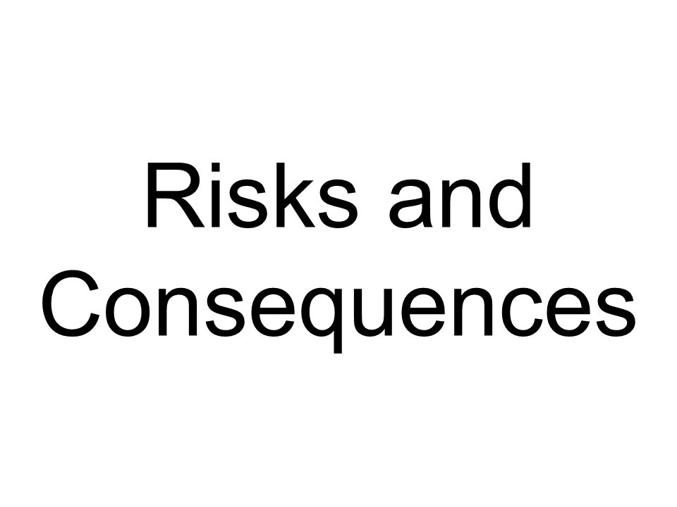 Risks and Consequences