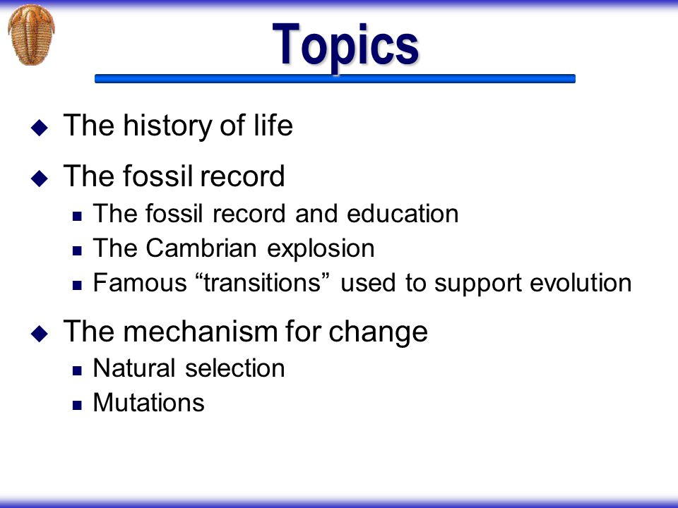 Topics The history of life The fossil record The mechanism for change