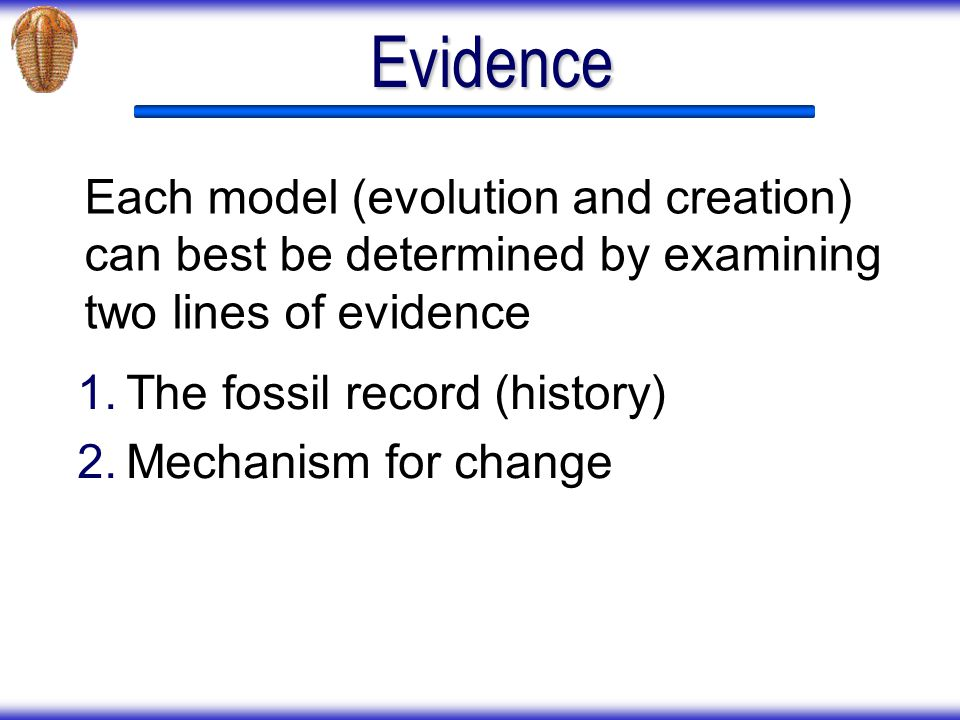 Evidence Each model (evolution and creation) can best be determined by examining two lines of evidence.