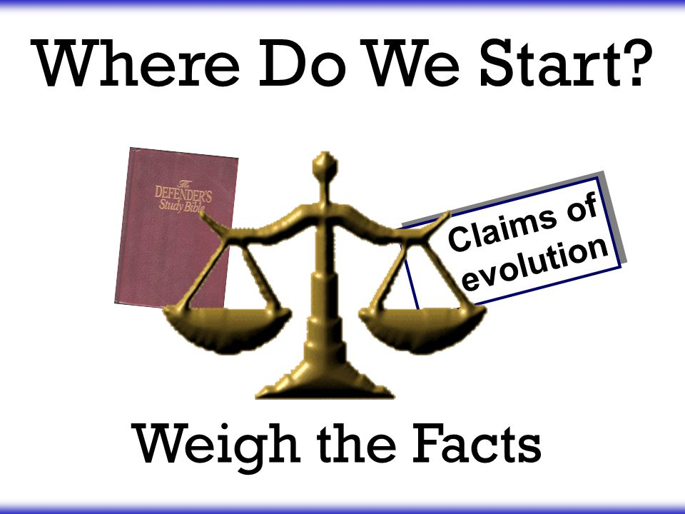 Where Do We Start Claims of evolution Weigh the Facts
