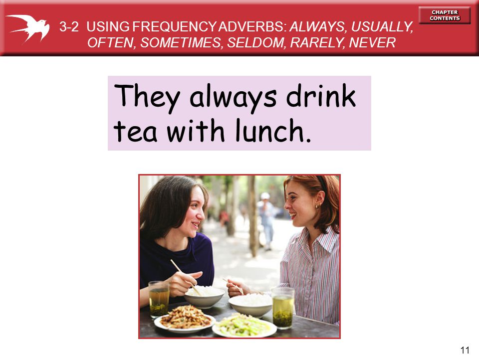 They always drink tea with lunch.