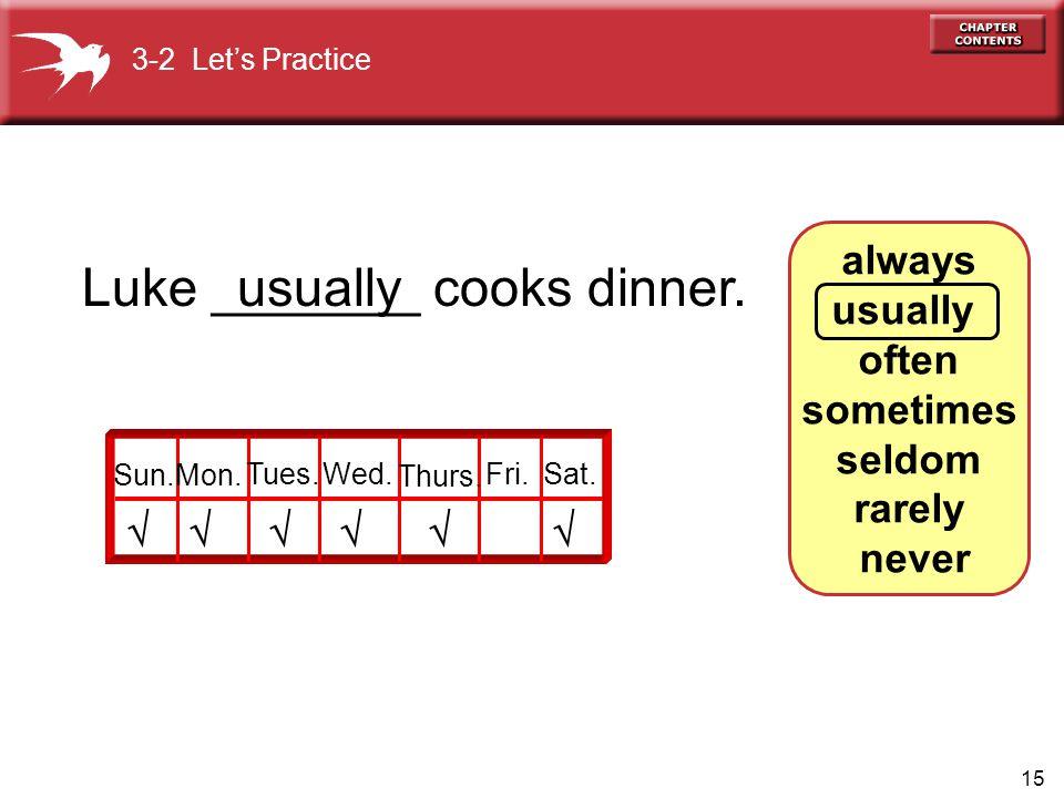 Luke _______ cooks dinner. usually