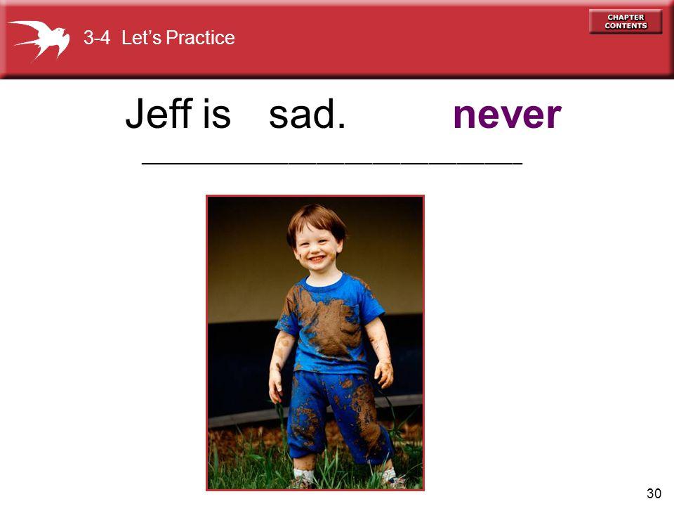 Jeff is sad. never 3-4 Let's Practice