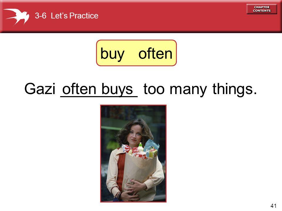 Gazi _________ too many things. often buys