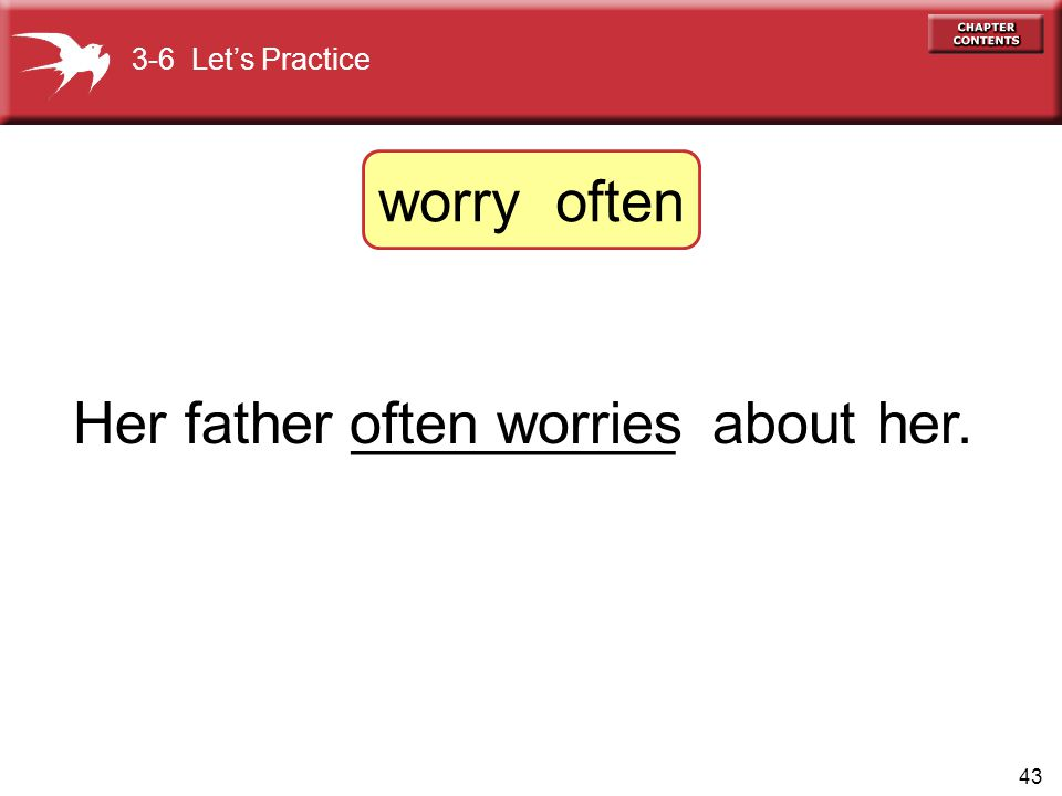 Her father __________ about her. often worries
