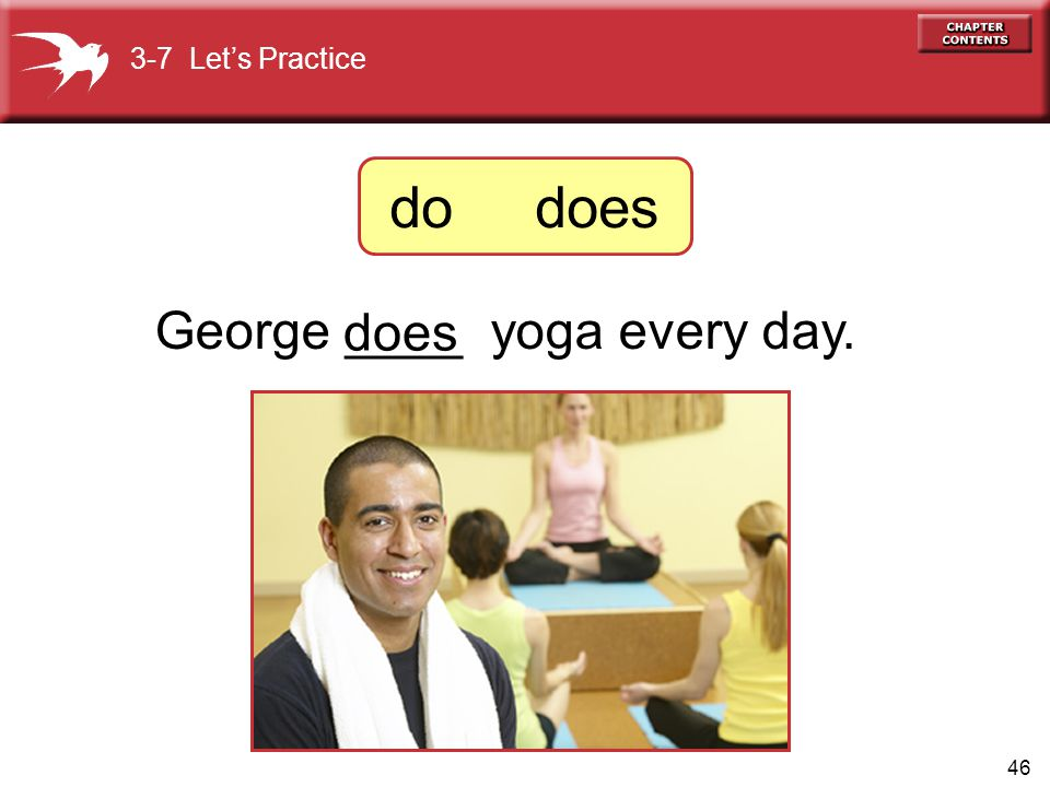 George ____ yoga every day.